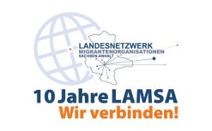 10 Jahre LAMSA - Wir verbinden! (Landesnetzwerk Migrantenorganisationen Sachsen-Anhalt)